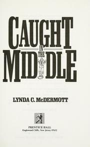 Cover of: Caught in the middle | Lynda C. McDermott