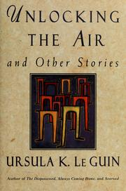 Cover of: Unlocking the air and other stories | Ursula K. Le Guin