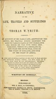 Cover of: A narrative of the life, travels, and sufferings of Thomas W. Smith ... | Smith, Thomas W.