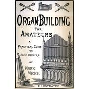 Organ building for amateurs by Mark Wicks