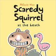 Cover of: Scaredy Squirrel at the Beach (Scaredy Squirrel) | Melanie Watt
