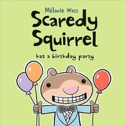 Scaredy Squirrel Has A Birthday Party