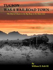 Cover of: Tucson was a railroad town | William D. Kalt