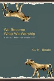 Cover of: We become what we worship | G. K. Beale