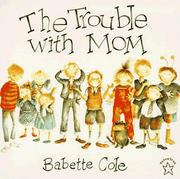Cover of: The Trouble with Mom | Babette Cole