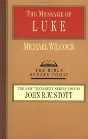 Cover of: Message of Luke the Saviour of the World (The Bible Speaks Today Series) | Michael Wilcock