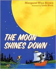 Cover of: The moon shines down | Margaret Wise Brown