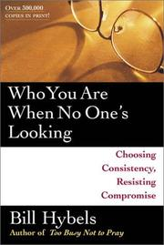 Cover of: Who you are when no one's looking: choosing consistency, resisting compromise