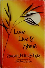 Cover of: Love, Live, and Share | Susan Polis Schutz