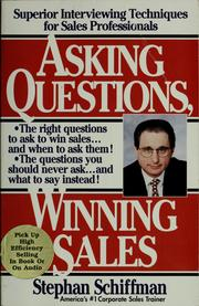 Cover of: Asking questions, winning sales | Stephan Schiffman