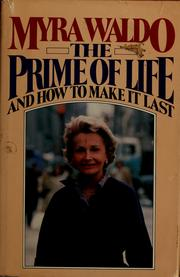 Cover of: The prime of life and how to make it last | Myra Waldo