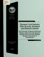 Payment card industry data security standard and related controls, The University of Montana-Missoula, Montana State University-Bozeman, Montana State University-Billings, Montana Department of Transportation by Montana. Legislature. Legislative Audit Division.