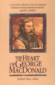Cover of: The heart of George MacDonald: a one-volume collection of his most important fiction, essays, sermons, drama, poetry, letters