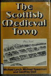 Cover of: The Scottish medieval town | Lynch, Michael, Michael Spearman, Geoffrey Stell