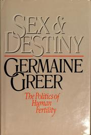 Sex and destiny by Germaine Greer