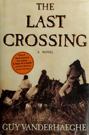 Cover of: The last crossing | Guy Vanderhaeghe
