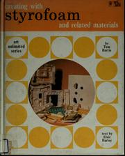 Cover of: Creating with styrofoam, and related materials by Harris, Tom