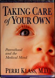 Cover of: Taking care of your own by Perri Klass