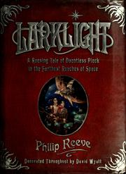 Cover of: Larklight, or, The revenge of the white spiders!, or, To Saturn's rings and back! | Philip Reeve