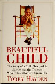 beautiful child torey hayden Beautiful child: the story of a child trapped in silence and the teacher who refused to give up on her torey hayden, author morrow $2495 (336p) isbn 978-0-380-81339-1 more by and about this .