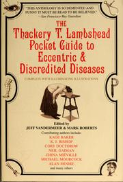 Cover of: The Thackery T. Lambshead pocket guide to eccentric & discredited diseases, 83rd edition | Jeff VanderMeer, Mark Roberts