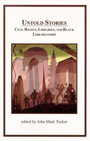 Cover of: Untold Stories Civil Rights Libraries & Black Librarianship | John Mark Tucker