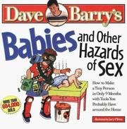 Cover of: BABIES AND OTHER HAZARDS OF SEX: How to Make a Tiny Person in Only 9 Months, with Tools You Probably Have around the Home
