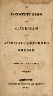 Cover of: The constitution and standards of the Associate-Reformed Church in North America | Associate Reformed Presbyterian Church (1802-1822)