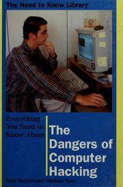 Cover of: Everything you need to know about the dangers of computer hacking by Knittel, John, John Knittel