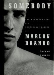 Cover of: Somebody: the reckless life and remarkable career of Marlon Brando | Stefan Kanfer