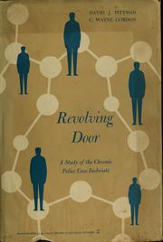 Cover of: Revolving door; a study of the chronic police case inebriate | David J. Pittman