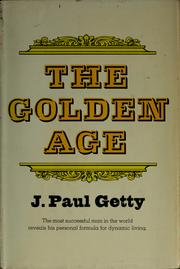 Cover of: The golden age | J. Paul Getty