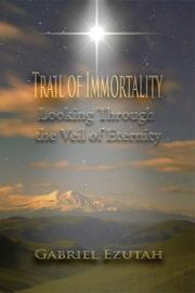 Trail of Immortality (Looking through the Veil of Eternity) by Gabriel Ezutah