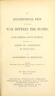 Cover of: A constitutional view of the late war between the states by Stephens, Alexander Hamilton