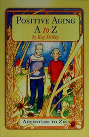 Cover of: Positive aging A to Z | Kay Drikey