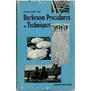Manual of darkroom procedures and techniques by Paul Jonas