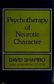 Cover of: Psychotherapy of neurotic character | David Shapiro.