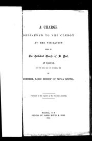 Cover of: A charge delivered to the clergy at the visitation held in the Cathedral Church of St. Paul, at Halifax, on the 29th day of October, 1862 | United Church of England and Ireland. Diocese of Nova Scotia. Bishop (1851-1869 : Binney)