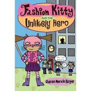 Cover of: Fashion Kitty and the Unlikely Hero | Charise Mericle Harper