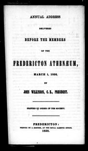 Cover of: Annual address delivered before the members of the Fredericton Athenaeum, March 1, 1858 | John Wilkinson