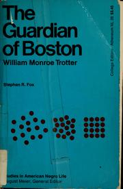 Cover of: The guardian of Boston: William Monroe Trotter | Stephen R. Fox