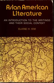 Asian American literature, an introduction to the writings and their social context by Elaine H. Kim