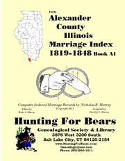 Early Alexander County Illinois Marriage Records Book A1 1819-1901 by Nicholas Russell Murray