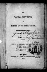The Young converts, or, Memoirs of the three sisters, Debbie, Helen and Anna Barlow by J. C. Smalley