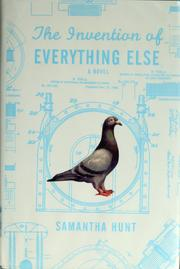 Cover of: The Invention of Everything Else | Samantha Hunt