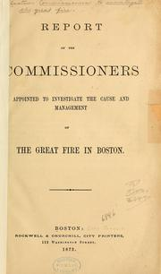 Cover of: Report of the Commissioners appointed to investigate the cause and management of the great fire in Boston. | Boston (Mass.). Commissioners to Investigate the Great Fire.