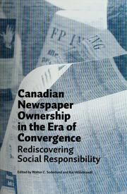 Cover of: Canadian newspaper ownership in the era of convergence | edited by Walter C. Soderlund and Kai Hildebrandt.
