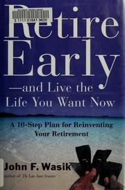 Cover of: Retire Early--And Live the Life You Want Now | John F. Wasik
