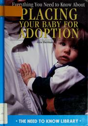 Cover of: Everything you need to know about placing your baby for adoption | Aliza Sherman