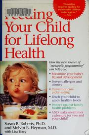 Cover of: Feeding your child for lifelong health | Susan B. Roberts